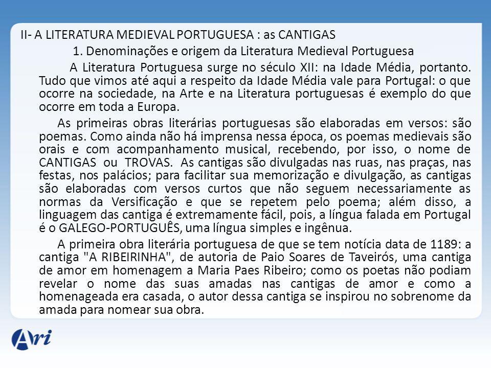 II- A LITERATURA MEDIEVAL PORTUGUESA : as CANTIGAS 1. Denominações e origem da Literatura Medieval Portuguesa A Literatura Portuguesa surge no século