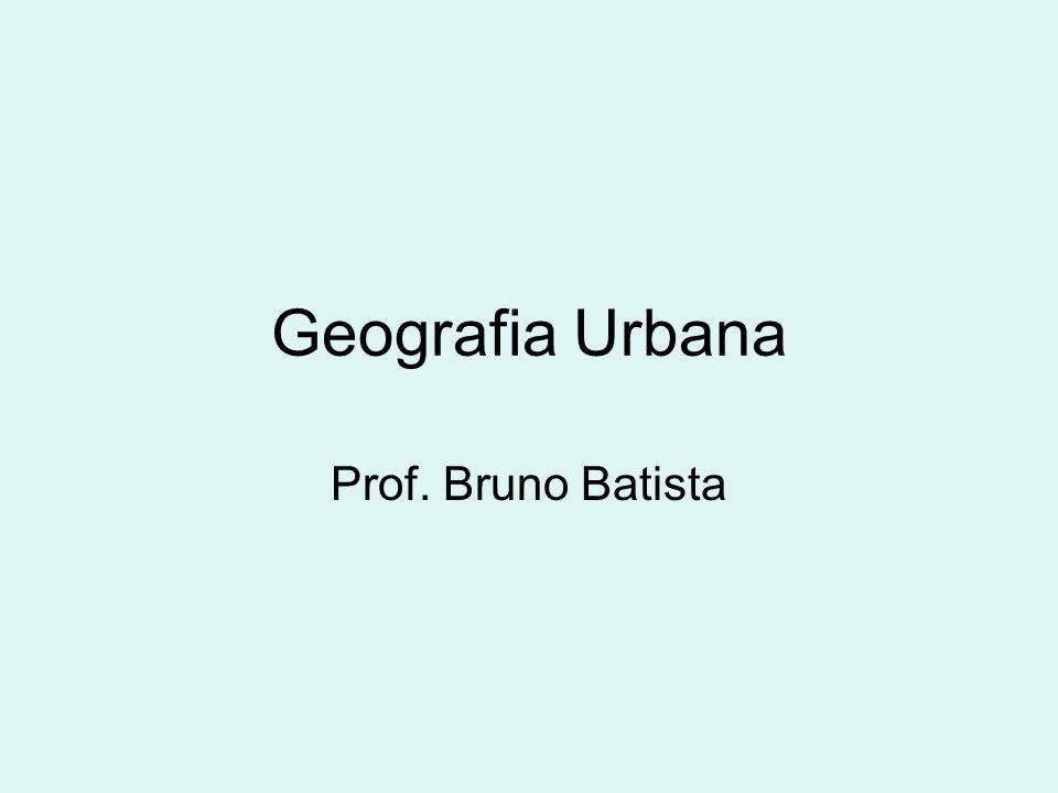 Geografia Urbana – Bruno Batista I.Diferença entre: Urbanização e crescimento urbano.