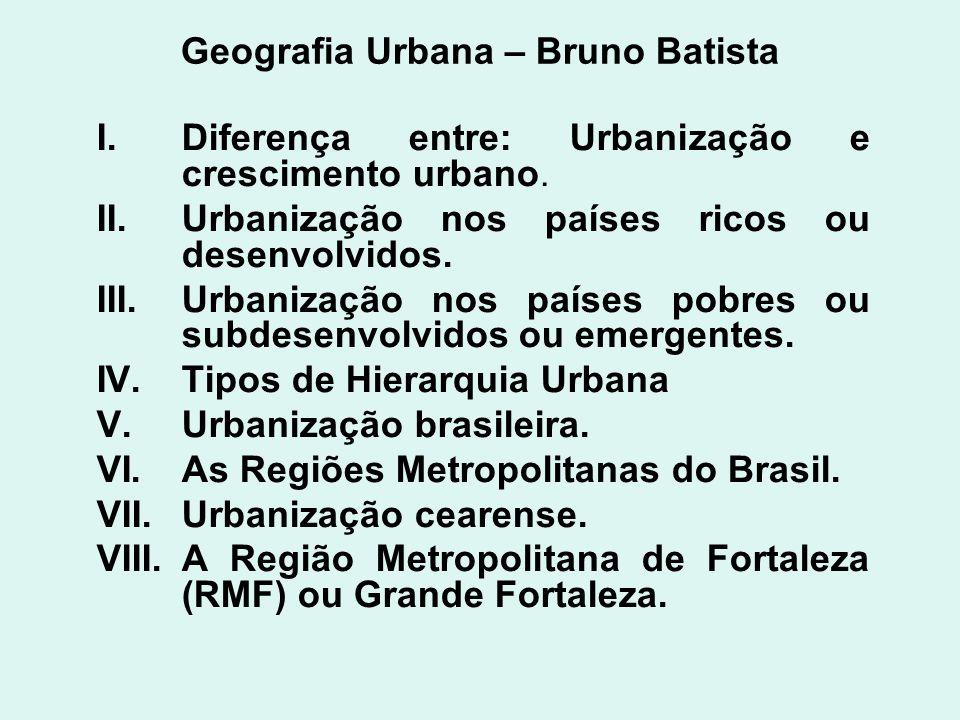 Geografia Urbana – Bruno Batista I.Diferença entre: Urbanização e crescimento urbano. II.Urbanização nos países ricos ou desenvolvidos. III.Urbanizaçã