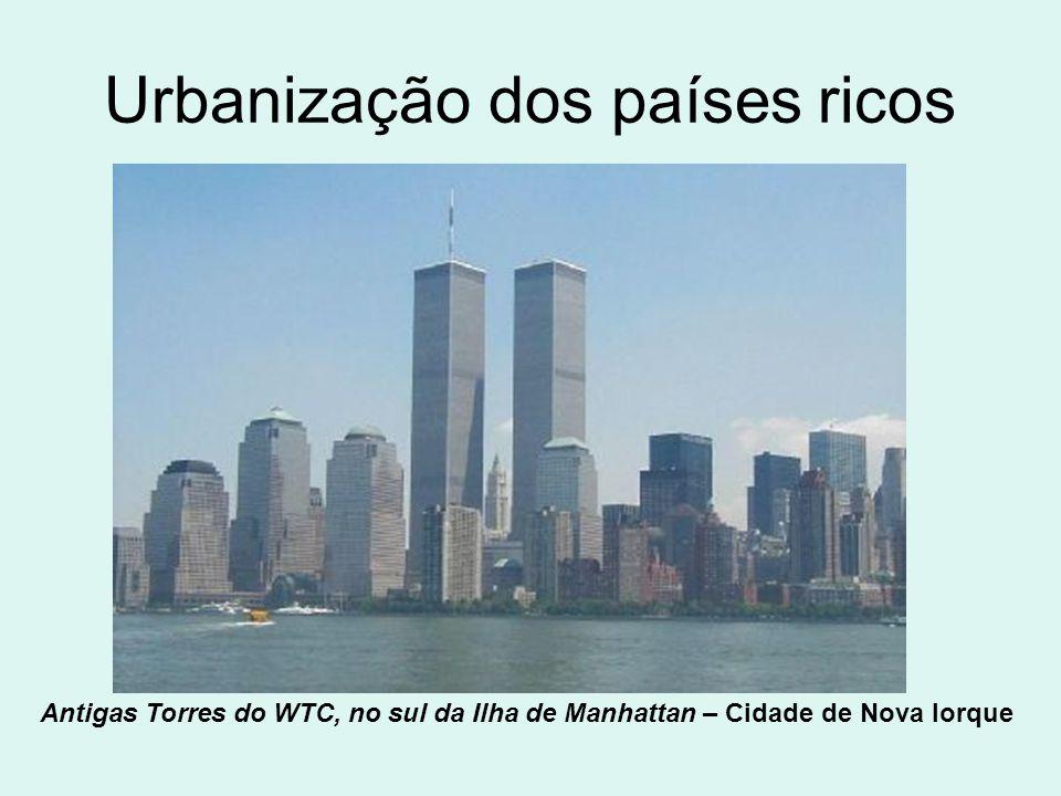 Características da urbanização dos países ricos: 1.Iniciou-se no século XVIII, conseqüência de Revolução Industrial (Séc.