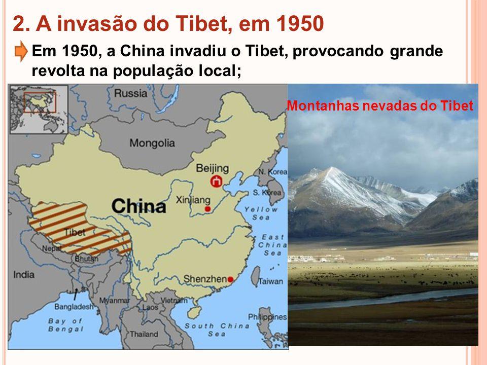 2. A invasão do Tibet, em 1950 Em 1950, a China invadiu o Tibet, provocando grande revolta na população local; Montanhas nevadas do Tibet
