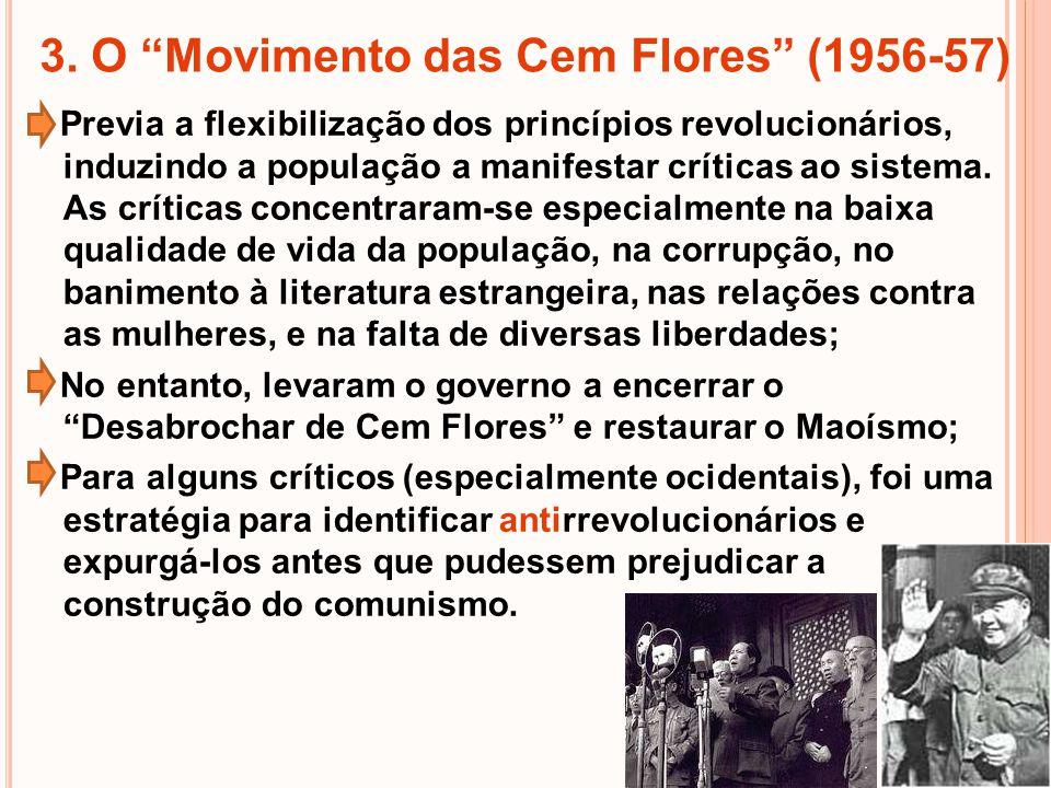 3. O Movimento das Cem Flores (1956-57) Previa a flexibilização dos princípios revolucionários, induzindo a população a manifestar críticas ao sistema