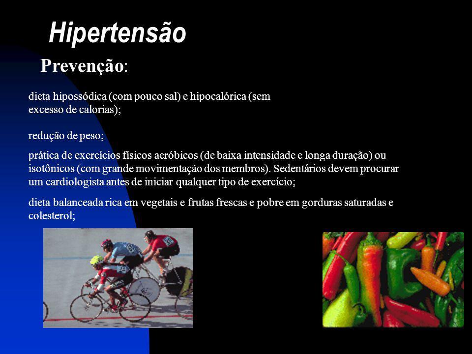 Hipertensão Prevenção: dieta hipossódica (com pouco sal) e hipocalórica (sem excesso de calorias); redução de peso; prática de exercícios físicos aeró