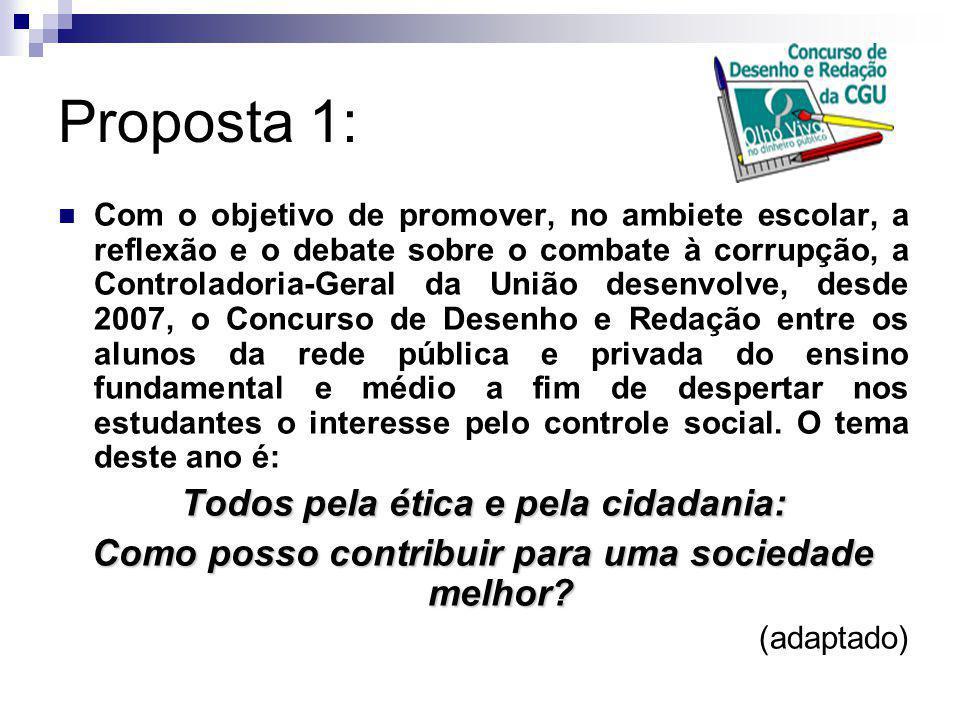Proposta 1: Com o objetivo de promover, no ambiete escolar, a reflexão e o debate sobre o combate à corrupção, a Controladoria-Geral da União desenvol