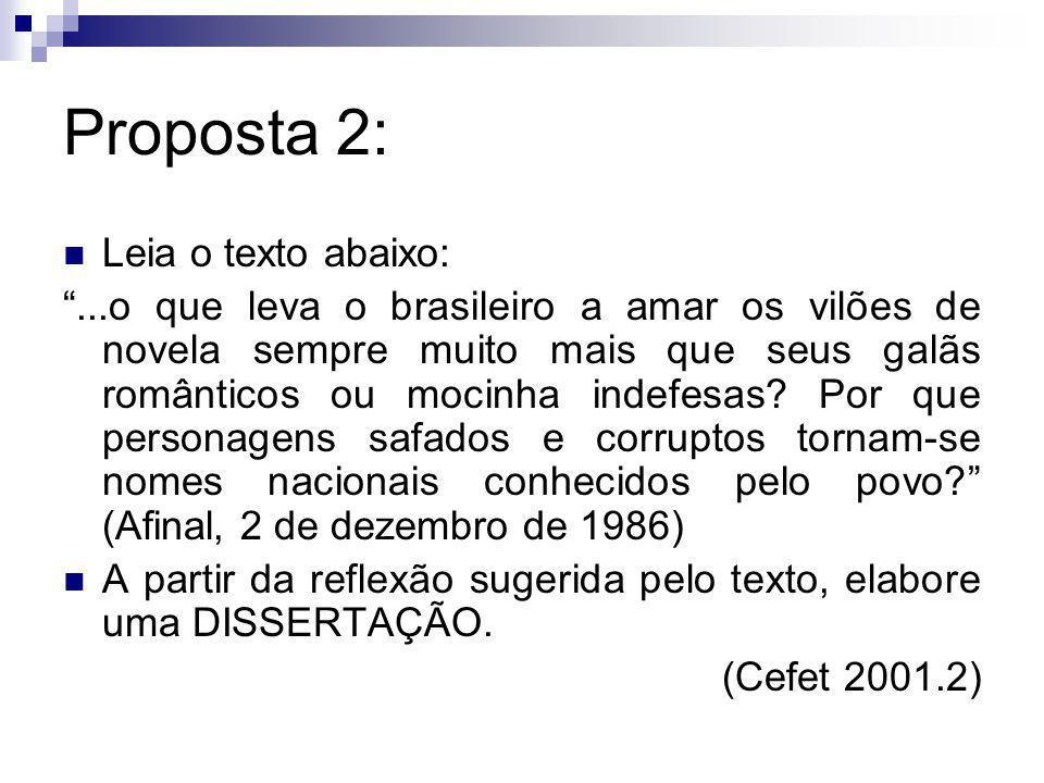 Proposta 2: Leia o texto abaixo:...o que leva o brasileiro a amar os vilões de novela sempre muito mais que seus galãs românticos ou mocinha indefesas