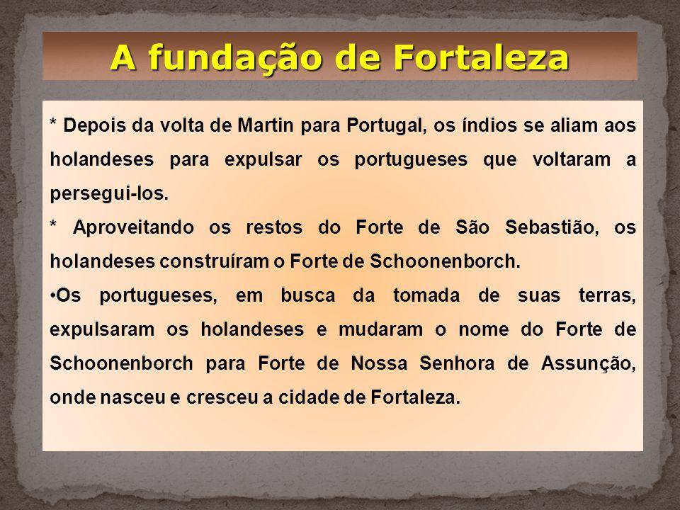 A fundação de Fortaleza * No início do século XVII Pero Coelho de Souza chefiou uma expedição com destino ao Ceará com o Objetivo de povoá-lo. * Pero