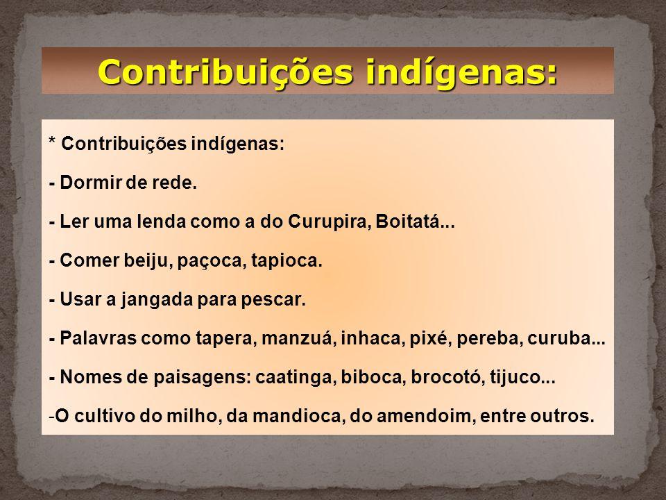 Contribuições indígenas: * Contribuições indígenas: - Dormir de rede.