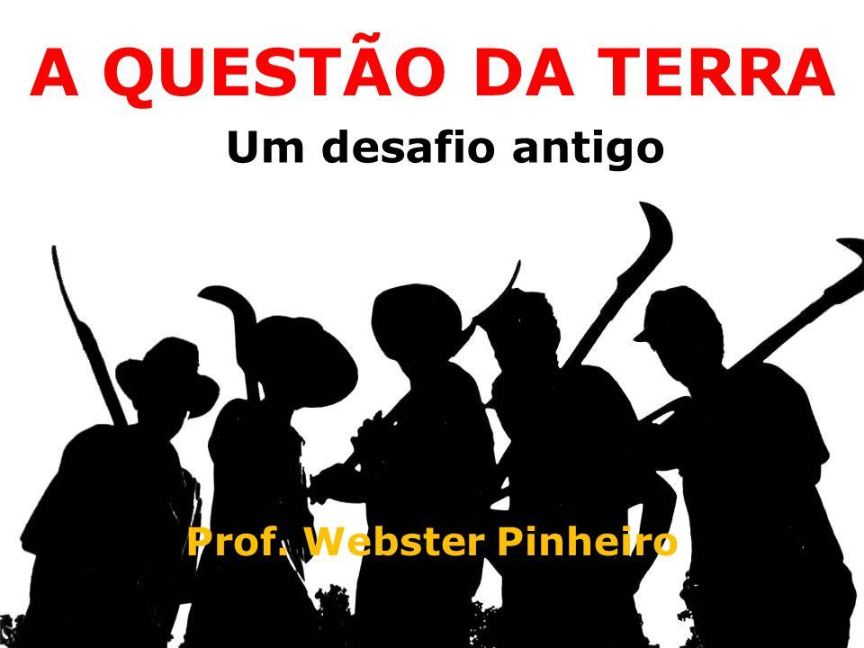 UM VELHO DESAFIO Profs.: Eônio Cavalcante e Webster Pinheiro Webster Pinheiro A QUESTÃO DA TERRA Um desafio antigo Prof.