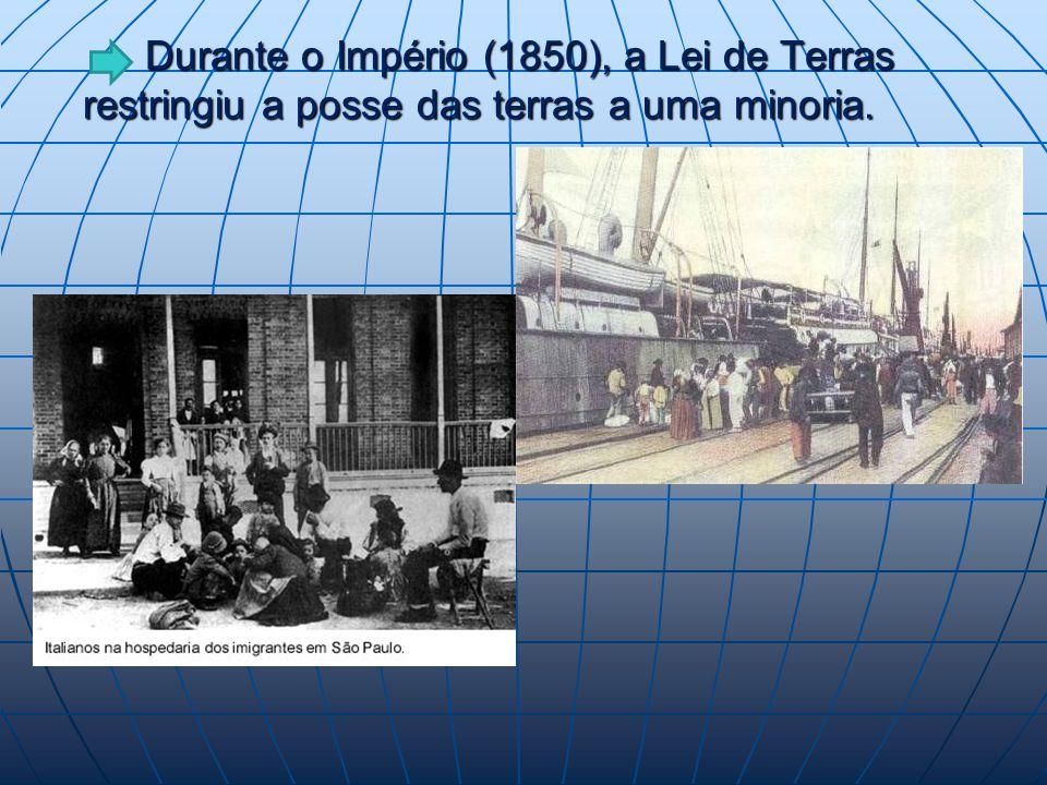 Durante o Império (1850), a Lei de Terras restringiu a posse das terras a uma minoria.