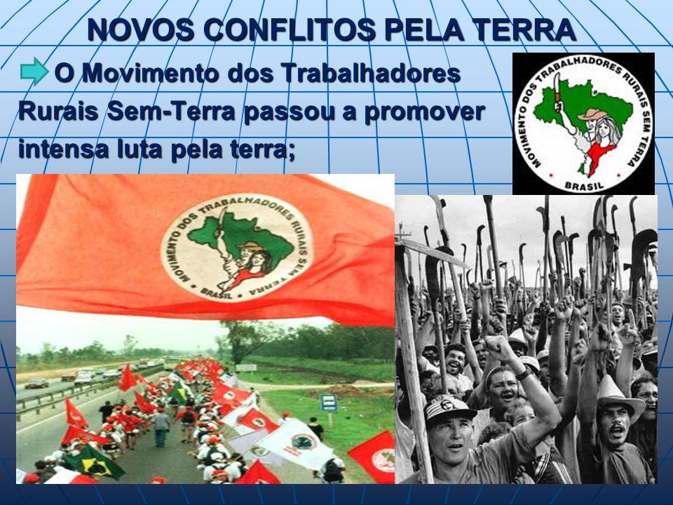 NOVOS CONFLITOS PELA TERRA O Movimento dos Trabalhadores O Movimento dos Trabalhadores Rurais Sem-Terra passou a promover intensa luta pela terra;