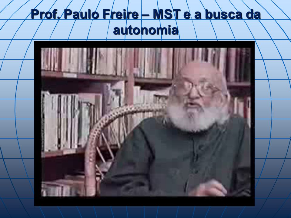 Prof. Paulo Freire – MST e a busca da autonomia