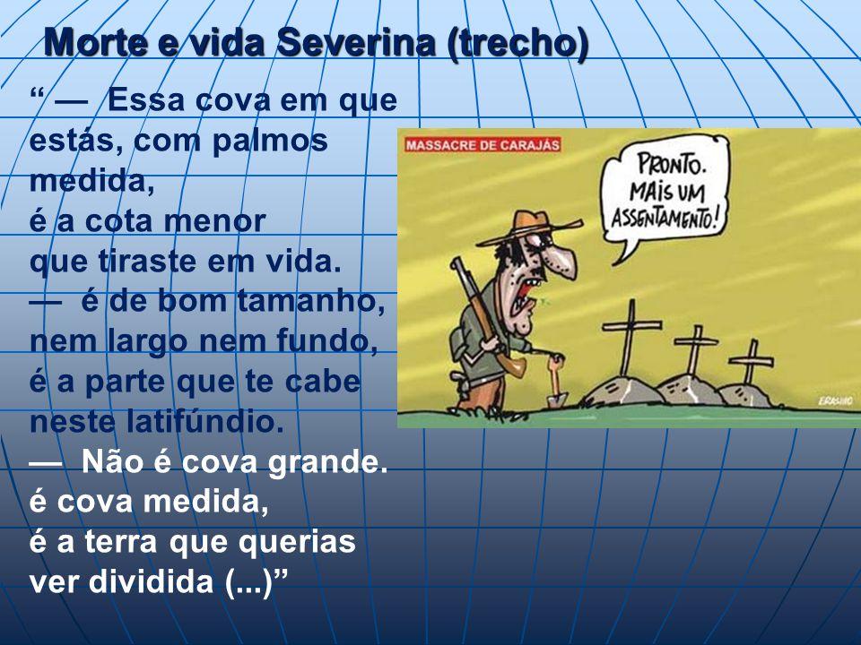 Morte e vida Severina (trecho) Essa cova em que estás, com palmos medida, é a cota menor que tiraste em vida.