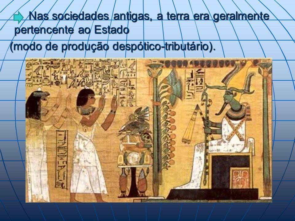 Nas sociedades antigas, a terra era geralmente pertencente ao Estado Nas sociedades antigas, a terra era geralmente pertencente ao Estado (modo de produção despótico-tributário).