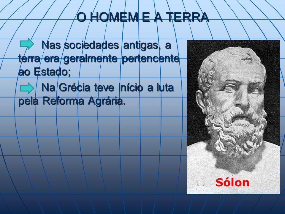 O HOMEM E A TERRA Nas sociedades antigas, a terra era geralmente pertencente ao Estado; Nas sociedades antigas, a terra era geralmente pertencente ao Estado; Na Grécia teve início a luta pela Reforma Agrária.