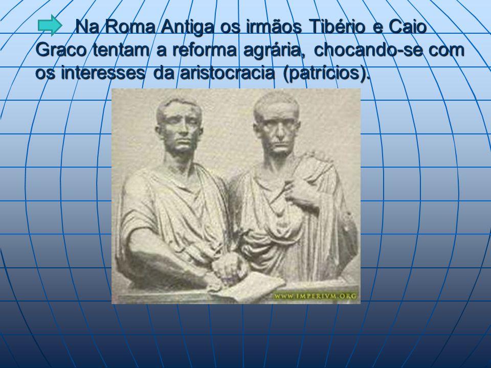 Na Roma Antiga os irmãos Tibério e Caio Graco tentam a reforma agrária, chocando-se com os interesses da aristocracia (patrícios).