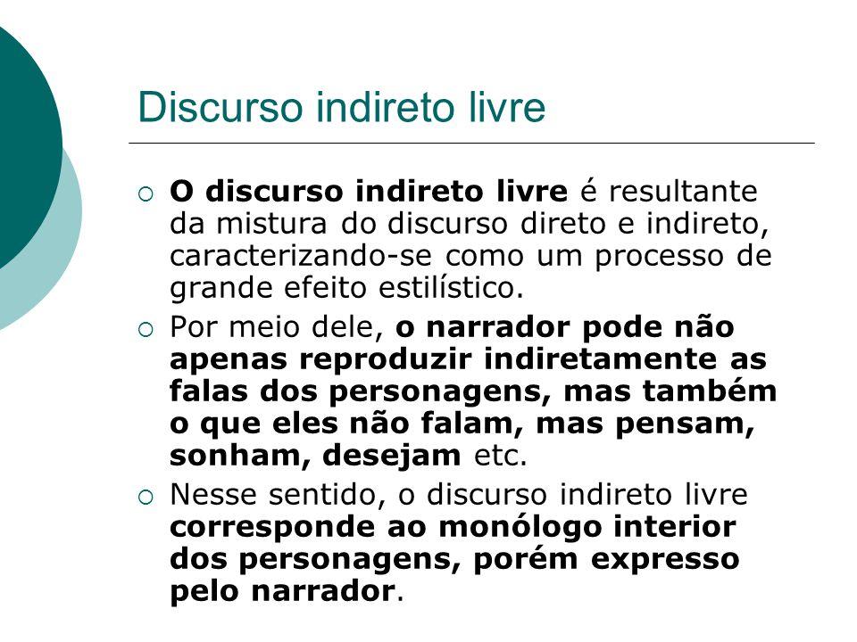 Discurso indireto livre O discurso indireto livre é resultante da mistura do discurso direto e indireto, caracterizando-se como um processo de grande