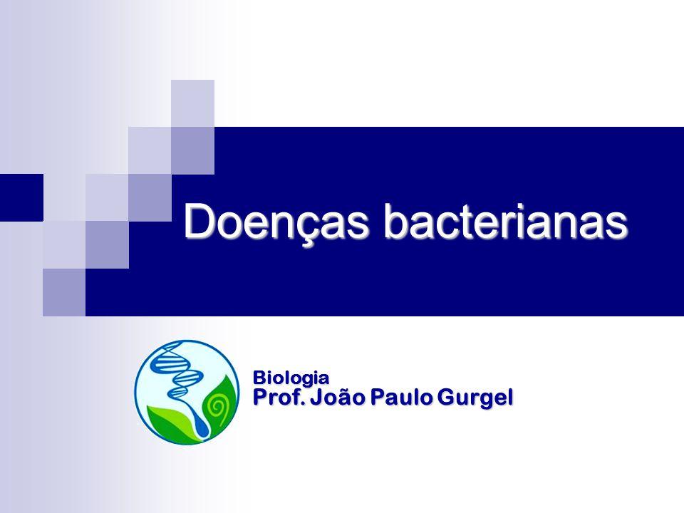 Doenças bacterianas Biologia Prof. João Paulo Gurgel
