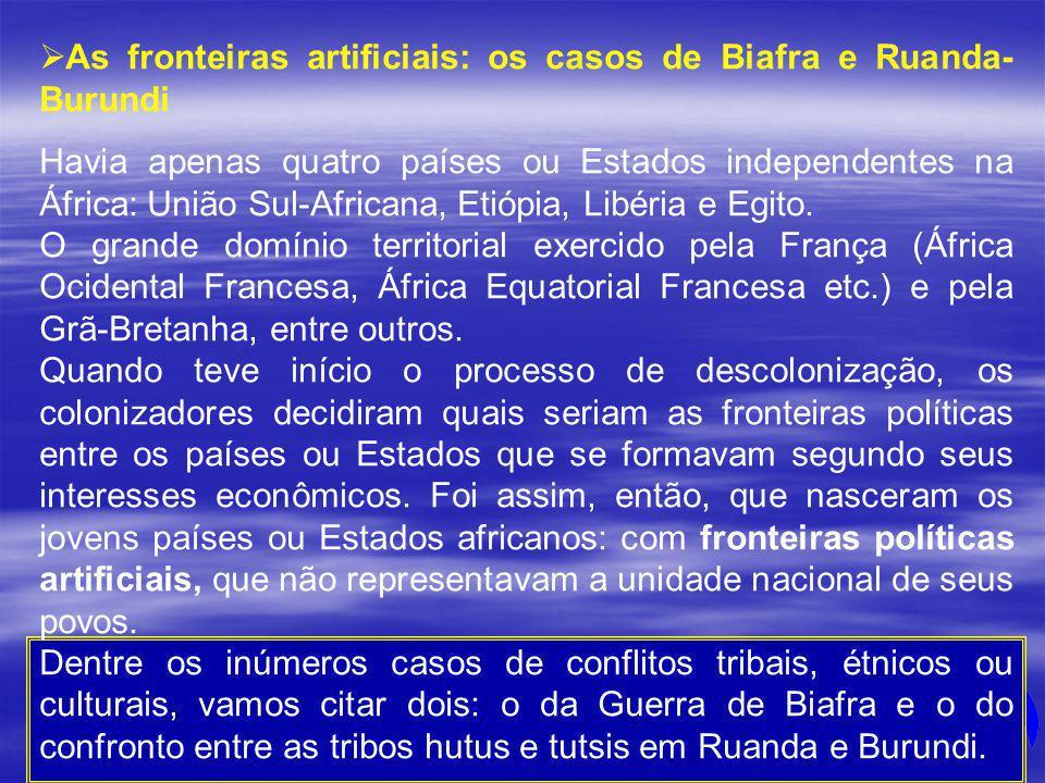 As fronteiras artificiais: os casos de Biafra e Ruanda- Burundi Havia apenas quatro países ou Estados independentes na África: União Sul-Africana, Eti