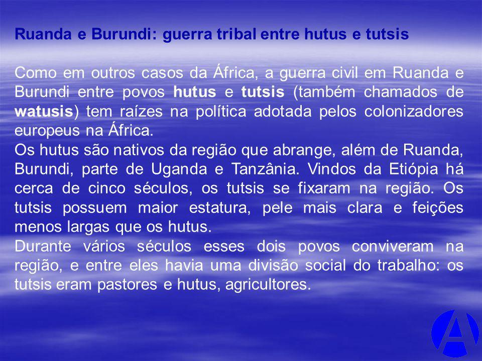 Ruanda e Burundi: guerra tribal entre hutus e tutsis Como em outros casos da África, a guerra civil em Ruanda e Burundi entre povos hutus e tutsis (ta