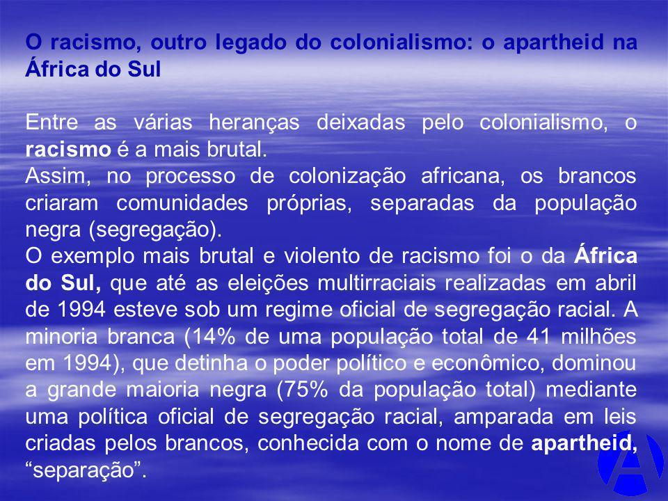 O racismo, outro legado do colonialismo: o apartheid na África do Sul Entre as várias heranças deixadas pelo colonialismo, o racismo é a mais brutal.