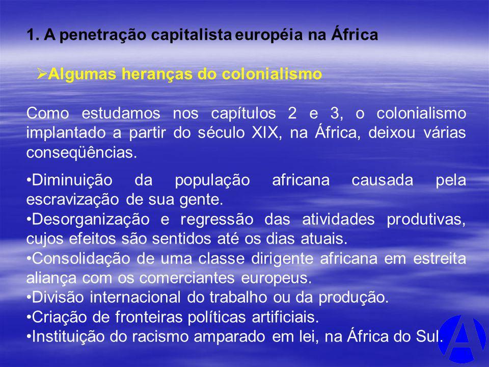 1. A penetração capitalista européia na África Algumas heranças do colonialismo Como estudamos nos capítulos 2 e 3, o colonialismo implantado a partir
