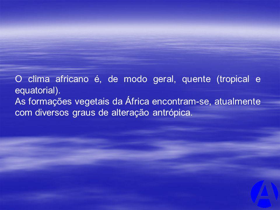 O clima africano é, de modo geral, quente (tropical e equatorial). As formações vegetais da África encontram-se, atualmente com diversos graus de alte