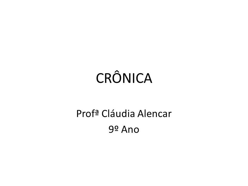 CRÔNICA Profª Cláudia Alencar 9º Ano