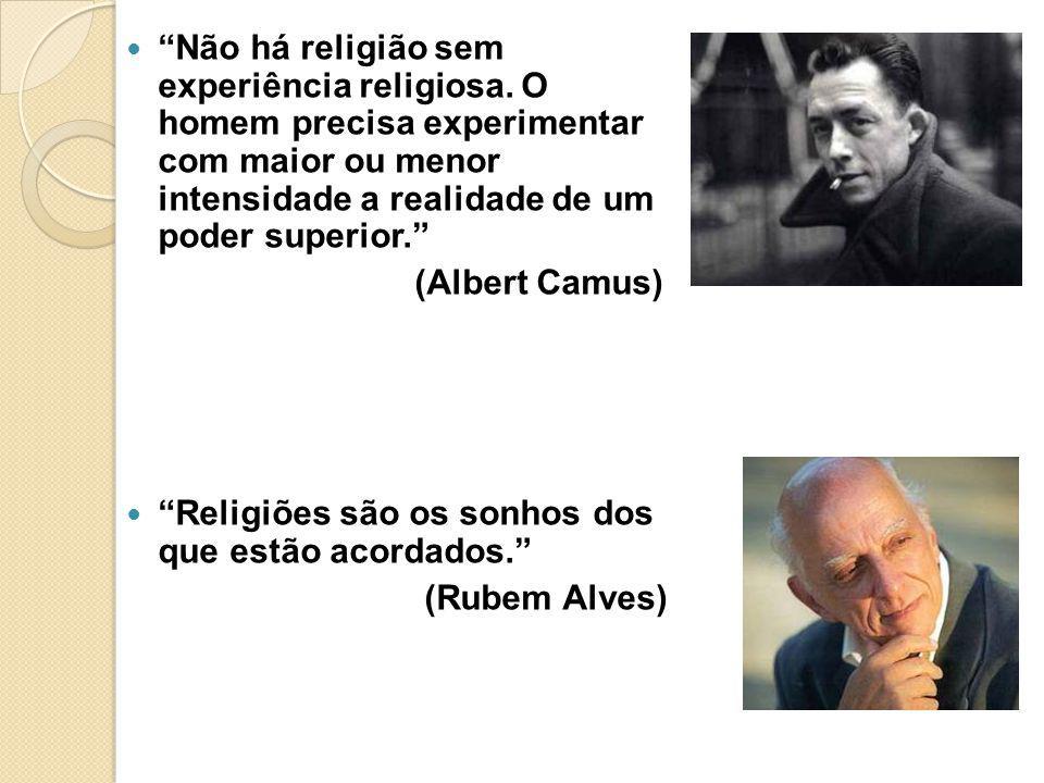 Não há religião sem experiência religiosa. O homem precisa experimentar com maior ou menor intensidade a realidade de um poder superior. (Albert Camus