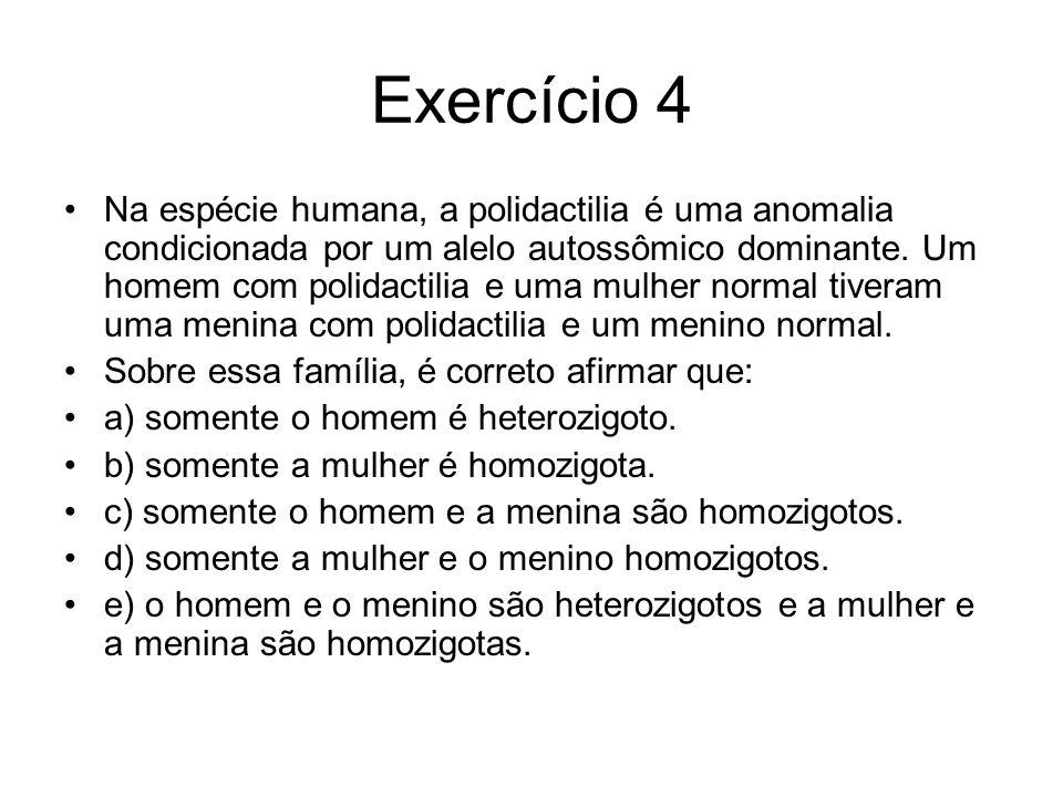 Exercício 4 Na espécie humana, a polidactilia é uma anomalia condicionada por um alelo autossômico dominante.
