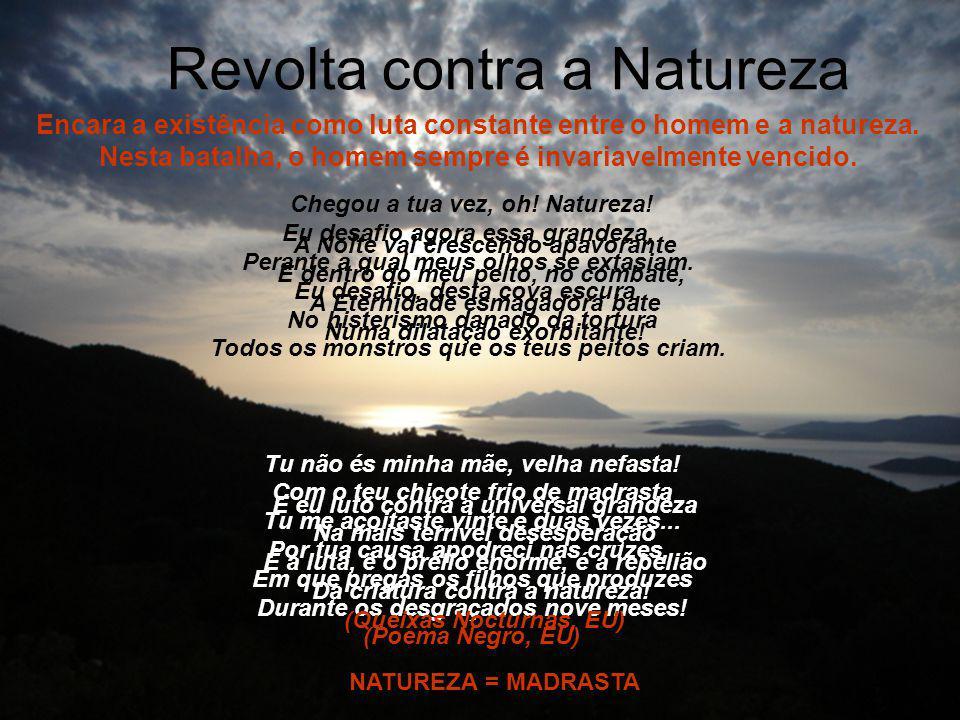 Revolta contra a Natureza NATUREZA = MADRASTA Chegou a tua vez, oh.