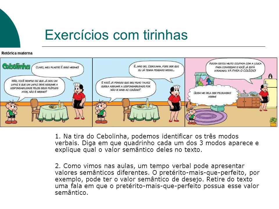 Exercícios com tirinhas 1. Na tira do Cebolinha, podemos identificar os três modos verbais. Diga em que quadrinho cada um dos 3 modos aparece e expliq