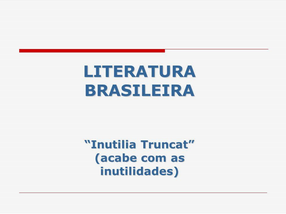 LITERATURA BRASILEIRA Inutilia Truncat (acabe com as inutilidades)