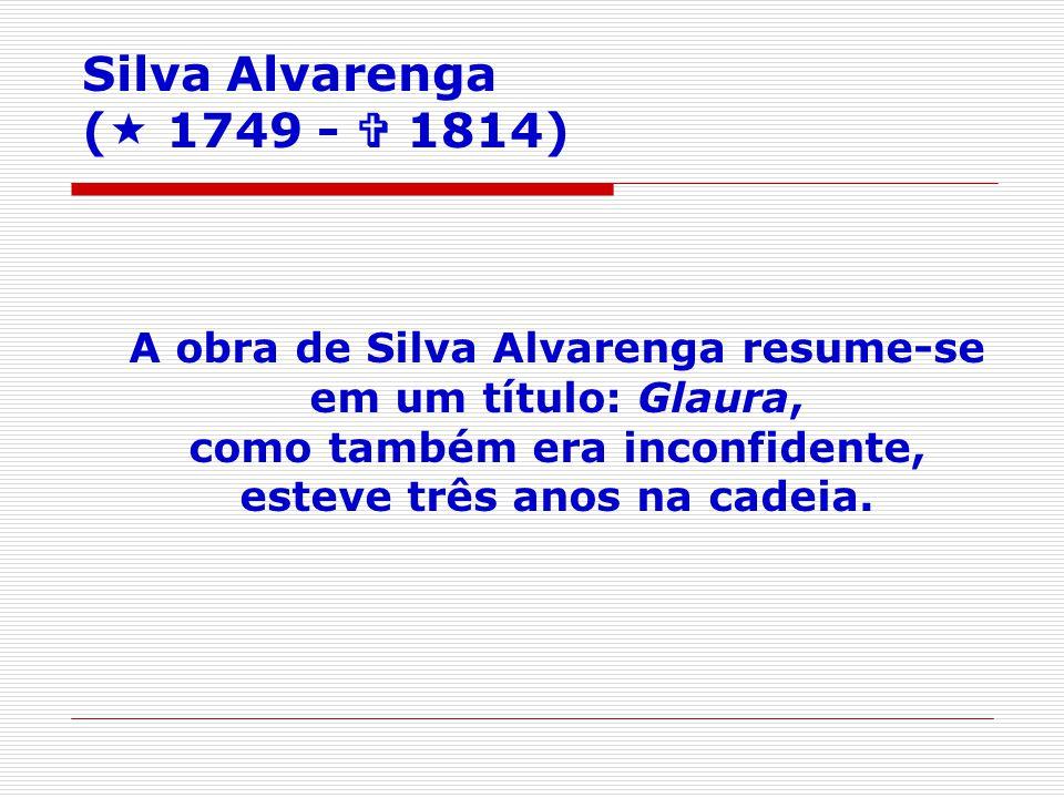 A obra de Silva Alvarenga resume-se em um título: Glaura, como também era inconfidente, esteve três anos na cadeia.