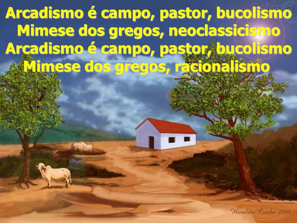 Arcadismo é campo, pastor, bucolismo Mimese dos gregos, neoclassicismo Arcadismo é campo, pastor, bucolismo Mimese dos gregos, racionalismo