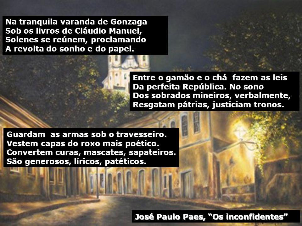 Na tranquila varanda de Gonzaga Sob os livros de Cláudio Manuel, Solenes se reúnem, proclamando A revolta do sonho e do papel.