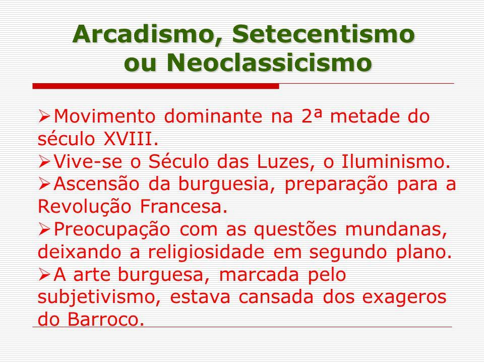 Arcadismo, Setecentismo ou Neoclassicismo Movimento dominante na 2ª metade do século XVIII.