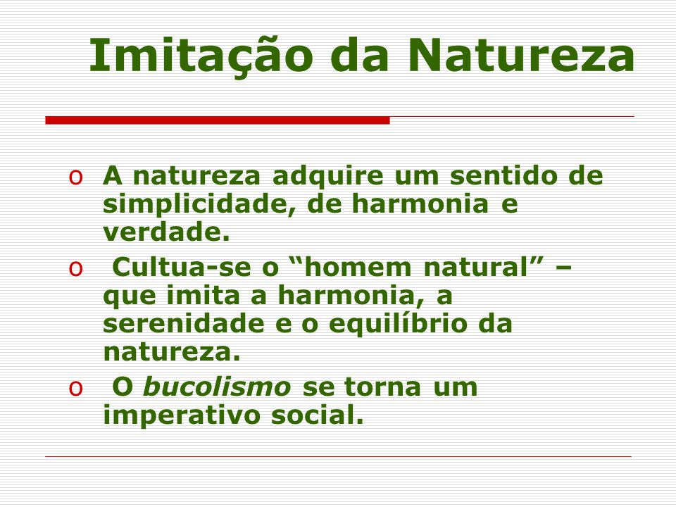 Imitação da Natureza oA natureza adquire um sentido de simplicidade, de harmonia e verdade.