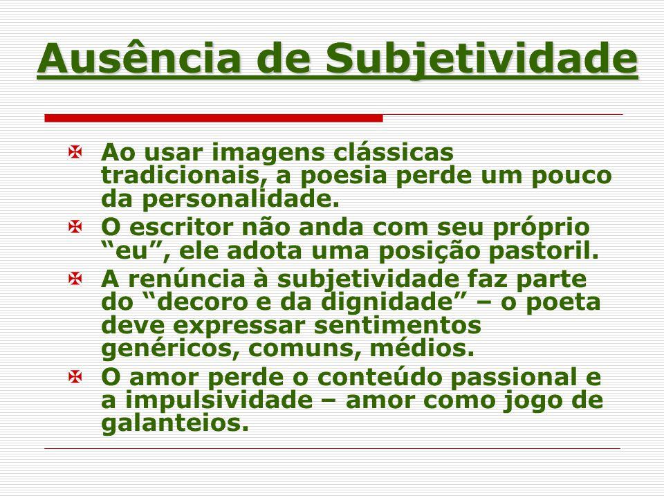 Ausência de Subjetividade Ao usar imagens clássicas tradicionais, a poesia perde um pouco da personalidade.