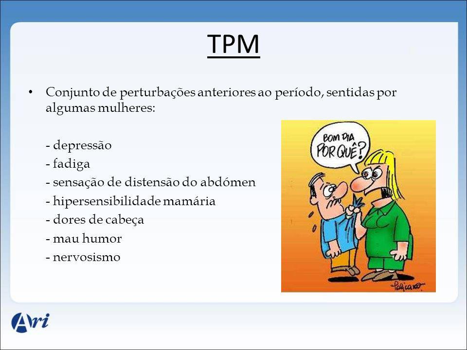 TPM Conjunto de perturbações anteriores ao período, sentidas por algumas mulheres: - depressão - fadiga - sensação de distensão do abdómen - hipersens