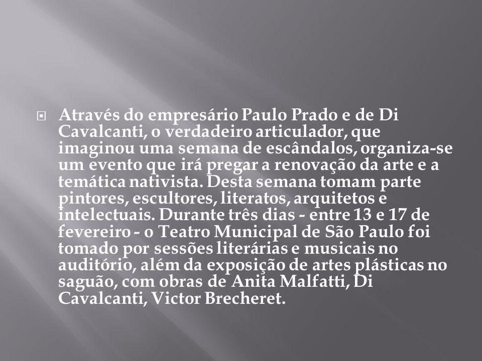 Através do empresário Paulo Prado e de Di Cavalcanti, o verdadeiro articulador, que imaginou uma semana de escândalos, organiza-se um evento que irá pregar a renovação da arte e a temática nativista.