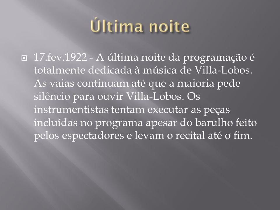 17.fev.1922 - A última noite da programação é totalmente dedicada à música de Villa-Lobos.