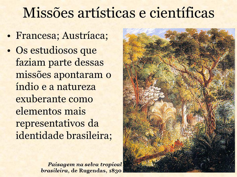 Missões artísticas e científicas Francesa; Austríaca; Os estudiosos que faziam parte dessas missões apontaram o índio e a natureza exuberante como ele