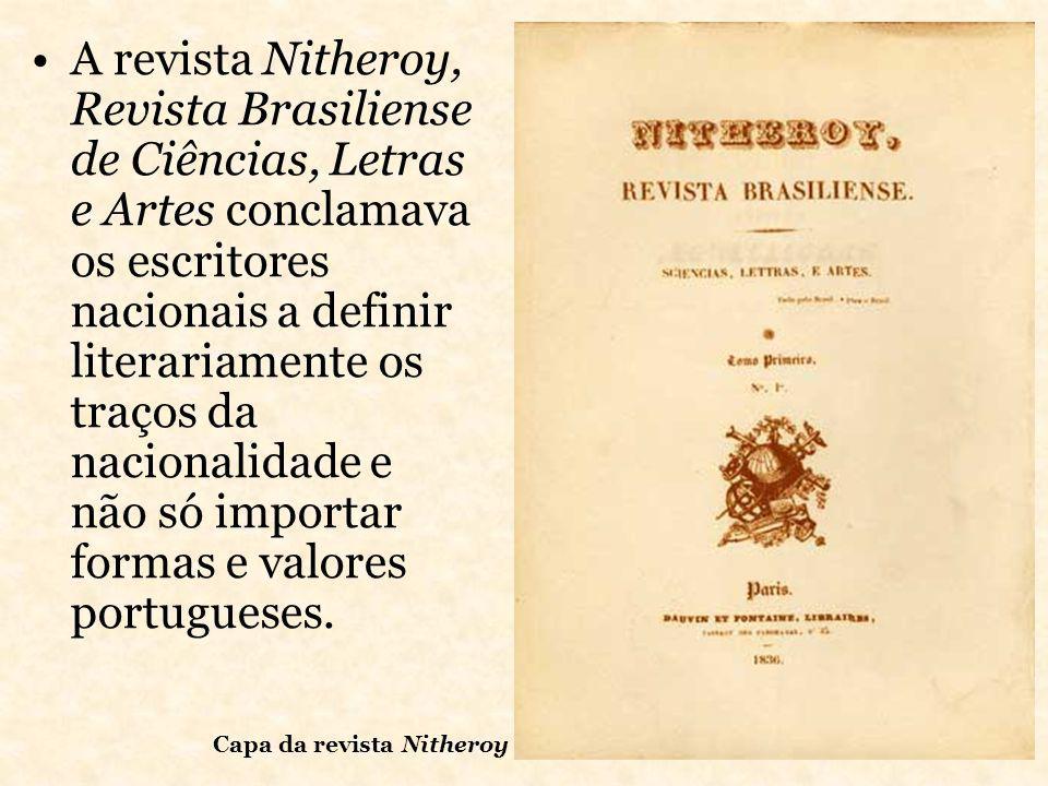 A revista Nitheroy, Revista Brasiliense de Ciências, Letras e Artes conclamava os escritores nacionais a definir literariamente os traços da nacionali