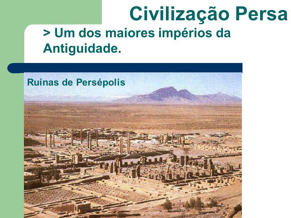 Civilização Persa > Um dos maiores impérios da Antiguidade. Ruínas de Persépolis
