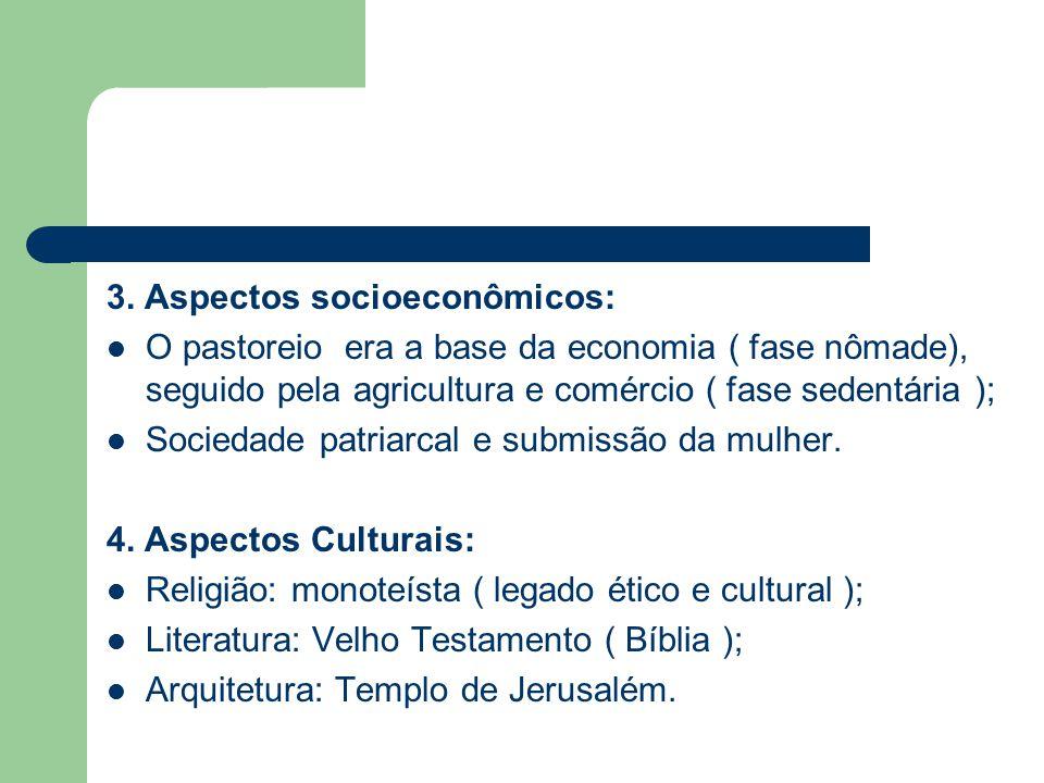 3. Aspectos socioeconômicos: O pastoreio era a base da economia ( fase nômade), seguido pela agricultura e comércio ( fase sedentária ); Sociedade pat
