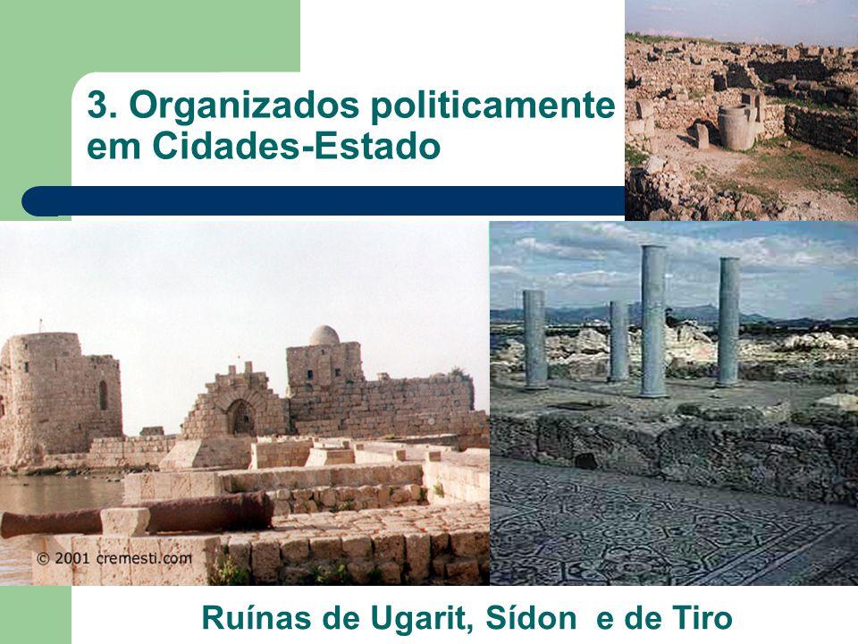 3. Organizados politicamente em Cidades-Estado Ruínas de Ugarit, Sídon e de Tiro
