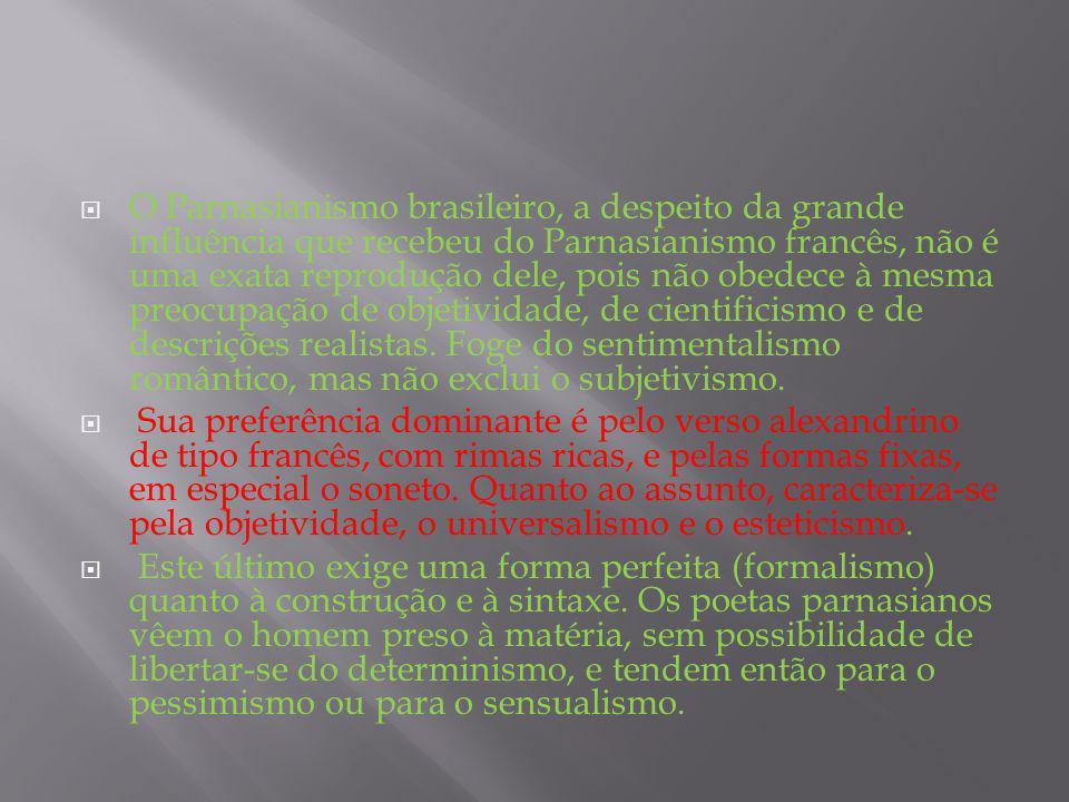 O Parnasianismo brasileiro, a despeito da grande influência que recebeu do Parnasianismo francês, não é uma exata reprodução dele, pois não obedece à
