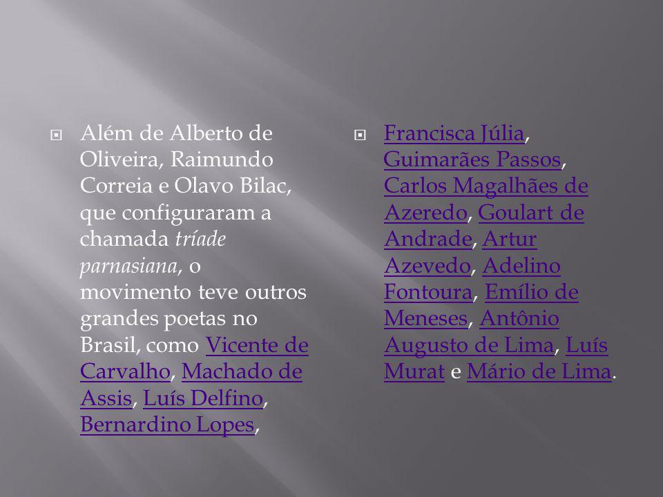 Além de Alberto de Oliveira, Raimundo Correia e Olavo Bilac, que configuraram a chamada tríade parnasiana, o movimento teve outros grandes poetas no B