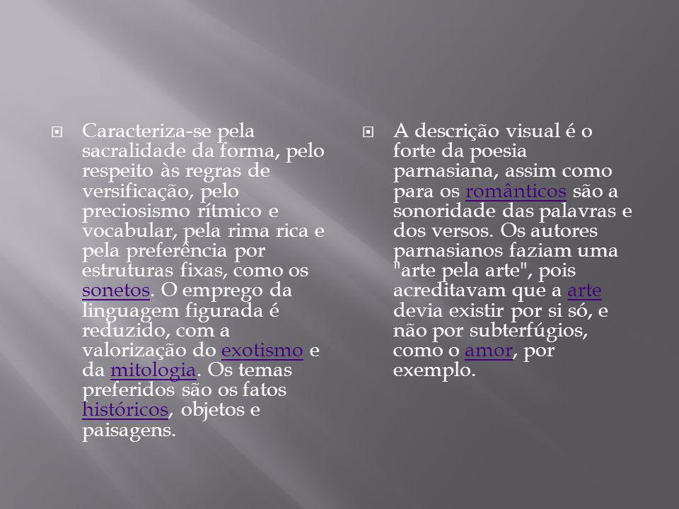 Preciosismo : focaliza-se o detalhe; cada objeto deve singularizar-se, daí as palavras raras e rimas ricas.