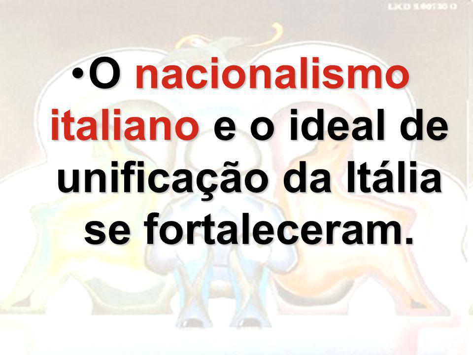 O nacionalismo italiano e o ideal de unificação da Itália se fortaleceram.O nacionalismo italiano e o ideal de unificação da Itália se fortaleceram.